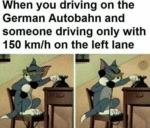 When You Driving On The German Autobahn And...