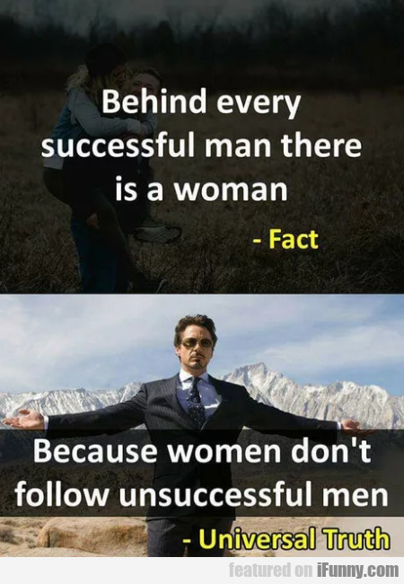 Behind Every Successful Man There Is A Woman...