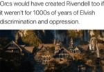 Orcs Would Have Created Rivendell Too If It...