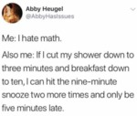 Me: I Hate Math - Also Me: If I Cut My Shower...