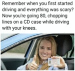 Remember When You First Started Driving And...
