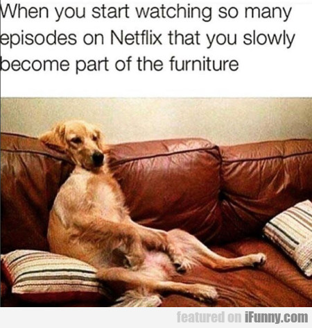 When You Start Watching So Many Episodes On...