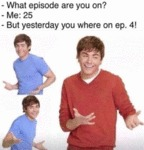 What Episode Are You On? - Me - 25 - But...