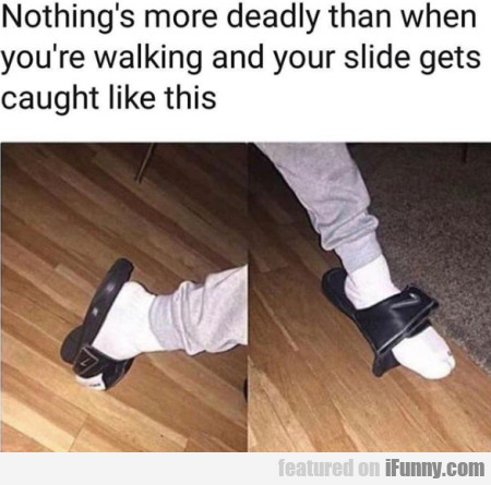 Nothing's More Deadly Than When You're Walking...