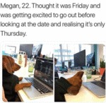 Megan, 22. Thought It Was Friday And Was Getting..