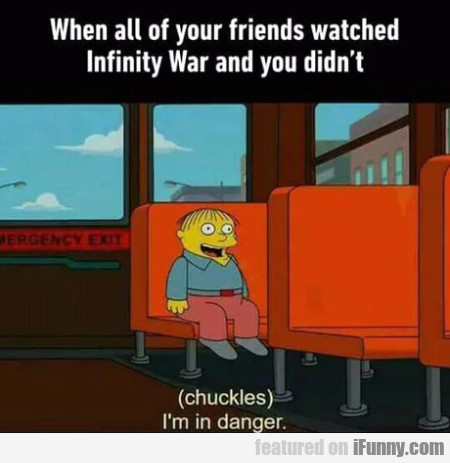When All Your Friends Watched Infinity War..