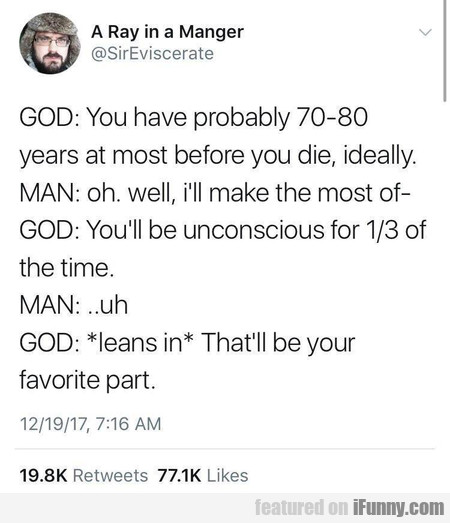 God: You Have Probably 70-80 Years At Most