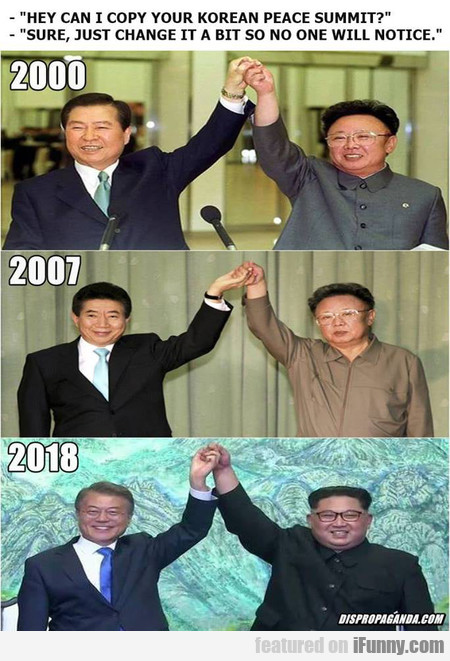 Hey Can I Copy Your Korean Peace Summit?