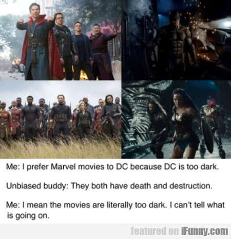 I Prefer Marvel Movies To Dc Because Dc Is Too...