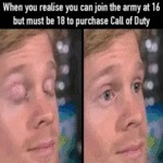 When You Realise You Can Join The Army At 16 But..