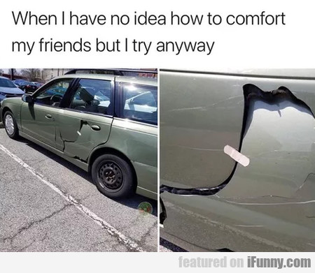 When I Have No Idea How To Comfort My Friends...