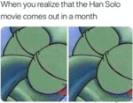 When You Realize That The Han Solo Movie Comes...