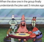 When The Slow One In The Group Finally Understands