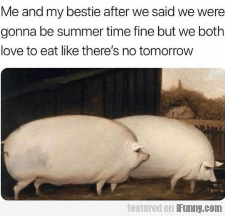 Me And My Bestie After We Said We Were Gonna...