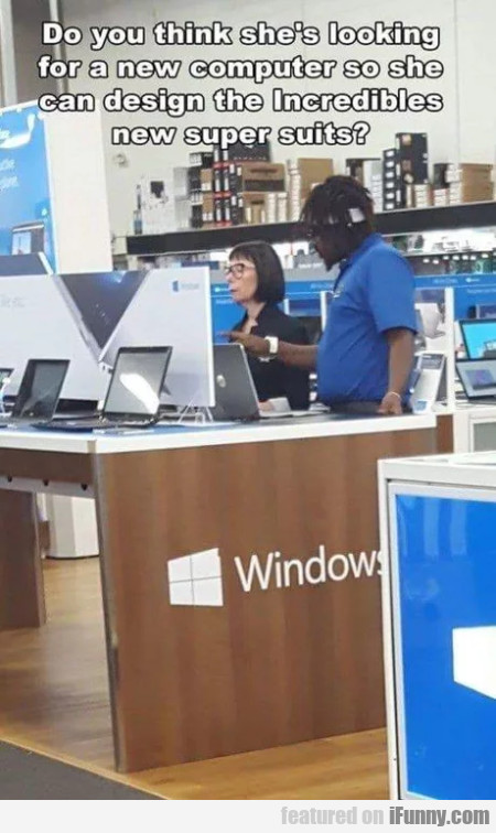 Do you think she's looking for a new computer?