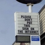 Please Don't Put This Sign On The Internet