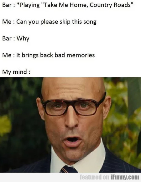 Bar: Playing Take Me Home, Country Roads...