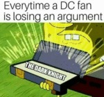 Everytime A Dc Fan Is Losing An Argument...