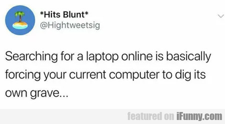 Searching For A Laptop Online Is Basically...