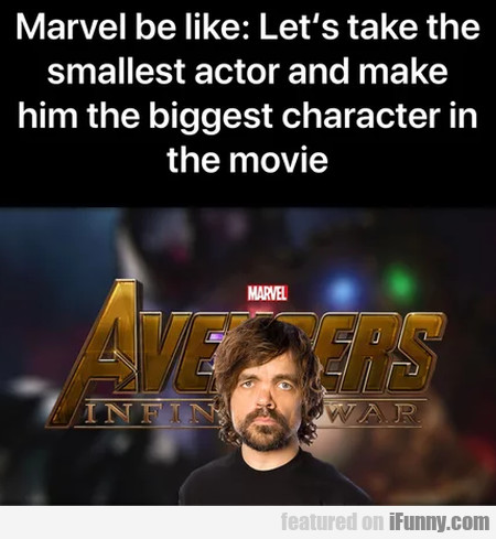 Marvel Be Like - Let's Take The Smallest Actor...