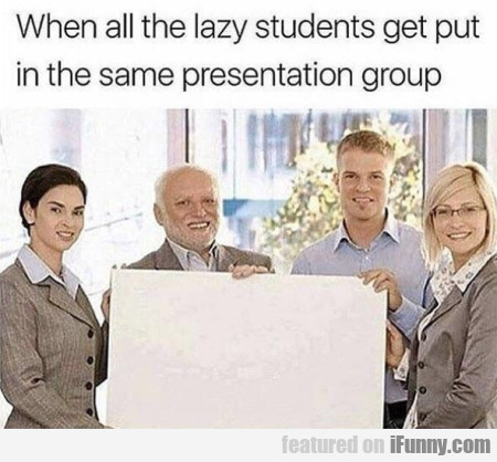 When All The Lazy Students Get Put In The...