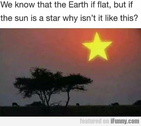 We Know That The Earth Is Flat, But If The Sun...
