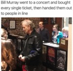Bill Murray Went To A Concert And Bought Every...