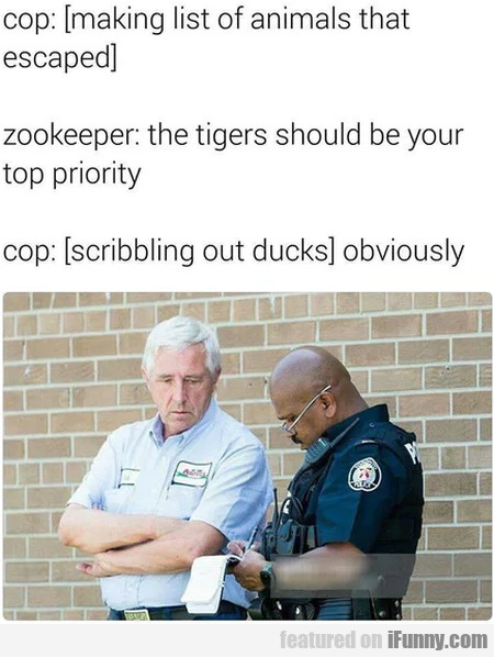 Cop - Making List Of Animals That Escaped...