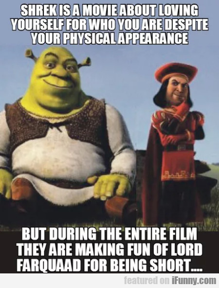 Shrek Is A Movie About Loving Yourself For Who...