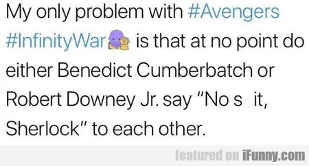 My only problem with Avengers Infinity War is...