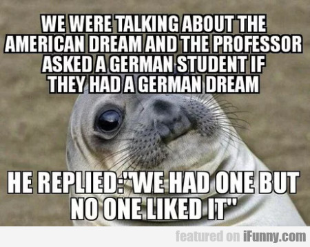 We Were Talking About The American Dream And...