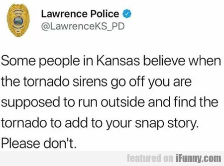 Some People In Kansas Believe When The Tornado...