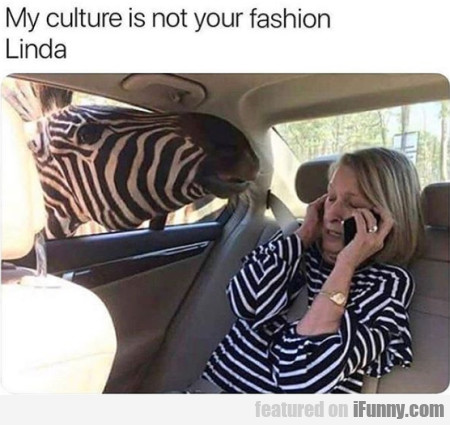 My Culture Is Not Your Fashion Linda
