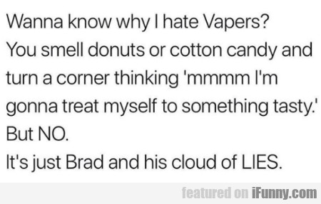 Wanna Know Why I Hate Vapers - You Smell Donuts...