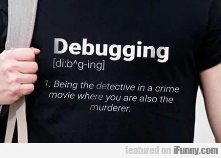 Debugging - Being The Detective In A Crime Movie..