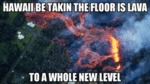Hawaii Be Takin The Floor Is Lava To A Whole New..