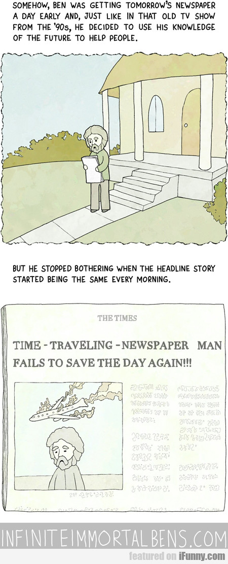 somehow, ben was getting tomorrow's newspaper a...