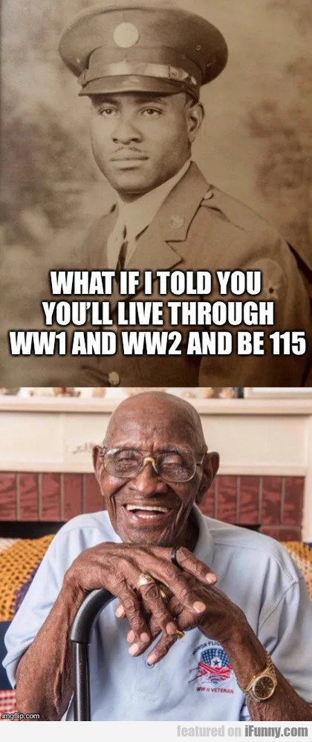 What if I told you you'll live through WW1...
