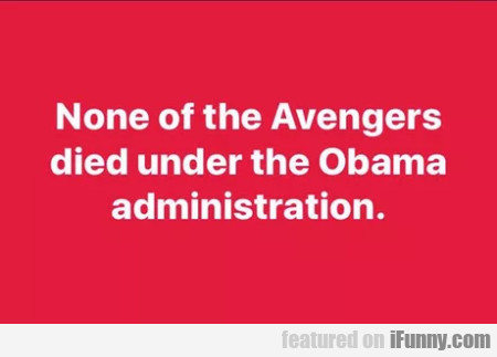 None Of The Avengers Died Under The Obama...