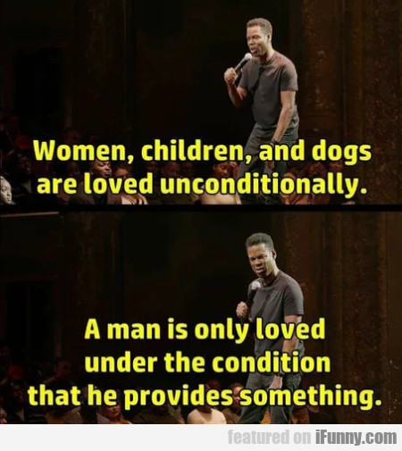 Women, Children, And Dogs Are Loved...