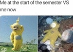 Me At The Start Of The Semester Vs Me Now