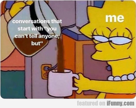 Conversations That Start With You Can't Tell..