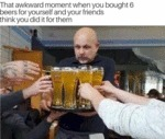 That Awkward Moment When You Bought 6 Beers...