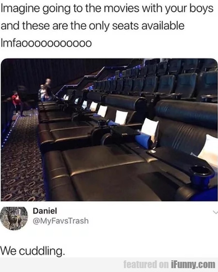 Imagine Going To The Movies With Your Boys And...
