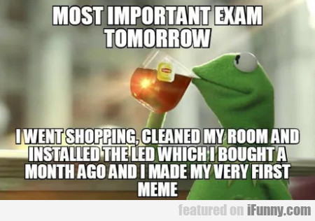 Most Important Exam Tomorrow - I Went...