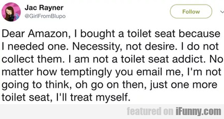 Dear Amazon, I bought a toilet seat because I...