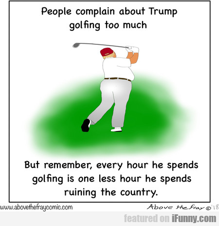 People Complain About Trump Golfing Too Much