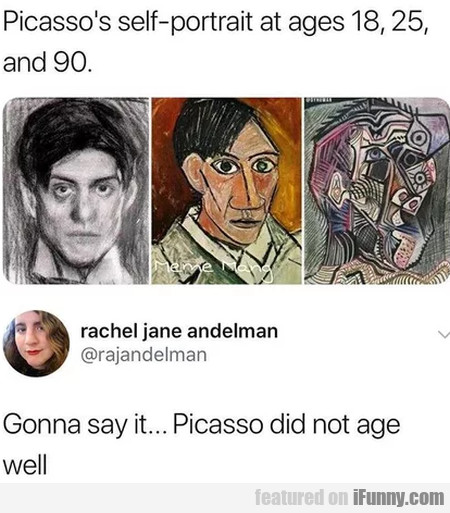 Picasso's self-portrait at ages 18,25, and 90