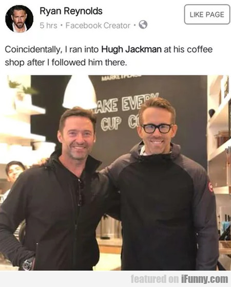 Coincidentally, I Ran Into Hugh Jackman At...