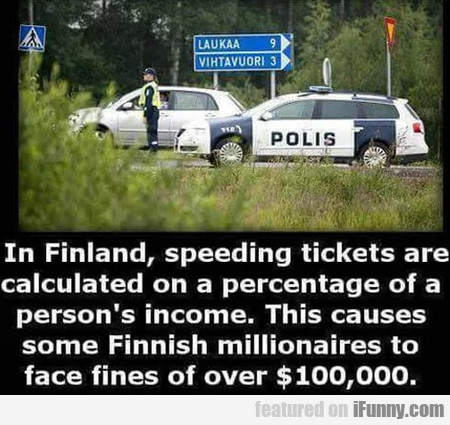 In Finland, Speeding Tickets Are Calculated...